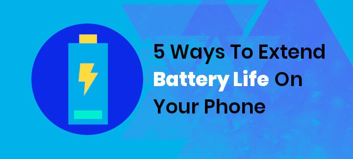 5 Ways To Extend Battery Life On Your Phone